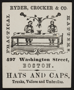 Trade card for Ryder, Crocker & Co., practical hatters, 497 Washington Street, Boston, Mass., ca. 1847