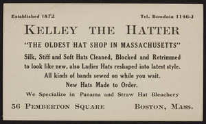 Trade card for Kelley the Hatter, 56 Pemberton Square, Boston, Mass., undated