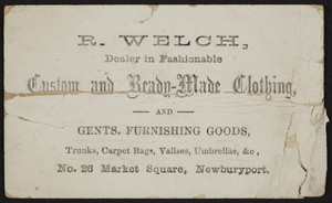 Trade card for R. Welch, custom and ready-made clothing, No.26 Maket Square, Newburyport, Mass., undated