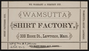 Trade card for the Wamsutta Shirt Factory, 308 Essex Street, Lawrence, Mass., undated