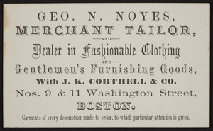 Trade card for Geo. N. Noyes, merchant tailor with J.K. Corthell & Co., Nos.9 & 11 Washington Street, Boston, Mass., undated
