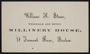 Trade card for William H. Stone, wholesale and retail millinery house, 9 Tremont Row, Boston, Mass., undated