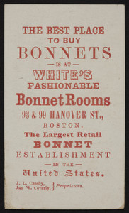 Trade card for White's Fashionable Bonnet Rooms, 93 & 99 Hanover Street, Boston, Mass., undated
