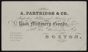 Trade card for A. Partridge & Co., rich millinery goods, No. 201 Washington Street, Boston, Mass., undated