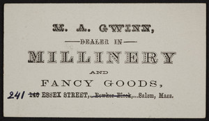 Trade card for M.A. Gwinn, dealer in millinery and fancy goods, 241 Essex Sreet, Salem, Mass., undated