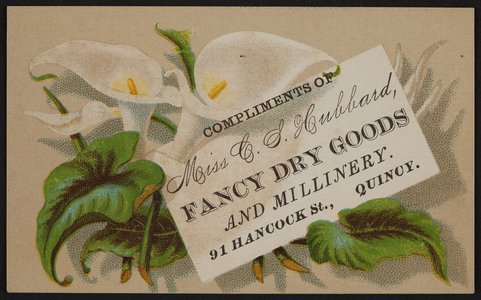 Trade card for Miss G.S. Hubbard, fancy dry goods and millinery, 91 Hancock Street, Quincy, Mass., undated