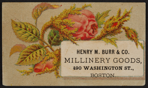 Trade card for Henry M. Burr & Co., millinery goods, 490 Washington Street, Boston, Mass., undated