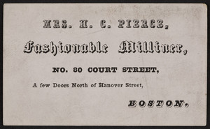 Trade card for Mrs. H.C. Pierce, fashionable milliner, No. 8 Court Street, Boston, Mass., 1838-1844