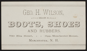 Trade card for Geo. H. Wilson, dealer in boots, shoes and rubbers, 790 Elm Street, Manchester, New Hampshire, undated