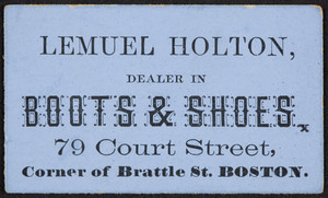 Trade card for Lemuel Holton, boots and shoes, 70 Court Street, corner of Brattle Street, Boston, Mass., undated
