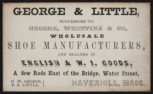 Trade card for George & Little, shoe manufacturers and dealers in English & W.I. goods, Water Street, Haverhill, Mass., undated