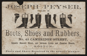 Trade card for Joseph Peyser, boots, shoes and rubbers, No. 43 Cambridge Street, Boston, Mass., undated