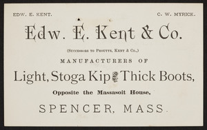Trade card for Edw. E. Kent & Co., manufacturers of light, stoga kip and thick boots, opposite the Massasoit House, Spencer, Mass., undated