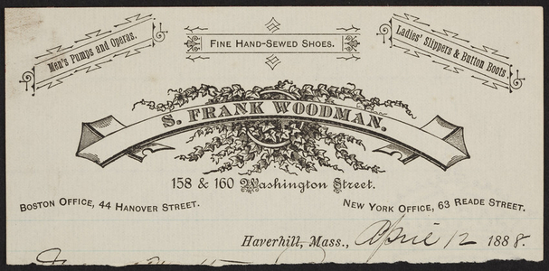 Billhead for S. Frank Woodman, fine hand-sewed shoes, 158 & 160 Washington Street, Haverhill, Mass., 44 Hanover Street, Boston, Mass., 63 Reade Street, New York, New York, dated April 12, 1888