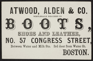 Trade card for Atwood, Alden & Co., boots, shoes and leather, No. 57 Congress Street, Boston, Mass., undated