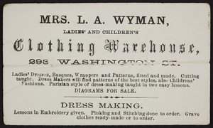 Trade card for Mrs. L.A. Wyman, Ladies' and Children's Clothing Warehouse, 293 Washington Street, Boston, Mass., undated