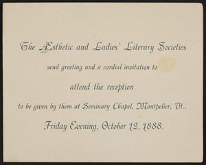Invitation to the reception given by the Aesthetic and Ladies Literary Societies, Montpelier, Vermont, Friday, October 12, 1888