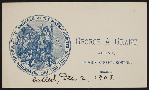 Business card for George A. Grant, agent, The Massachusetts Society for the Prevention of Cruelty to Animals, 19 Milk Street, Boston, Mass., dated December 2, 1903