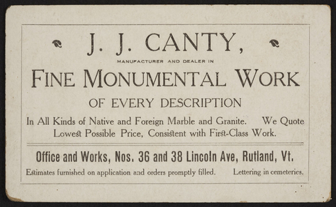 Trade card for J.J. Canty, fine monumental work, Nos. 36 and 38 Lincoln Avenue, Rutland, Vermont, undated