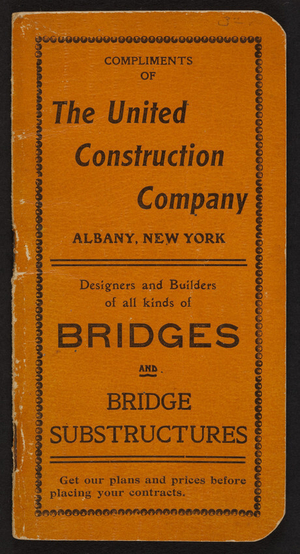 Compliments of The United Construction Company, bridges, foundations, Albany, New York, 1906