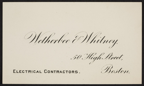 Trade card for Wetherbee & Whitney, electrical contractors, 50 High Street, Boston, Mass., undated