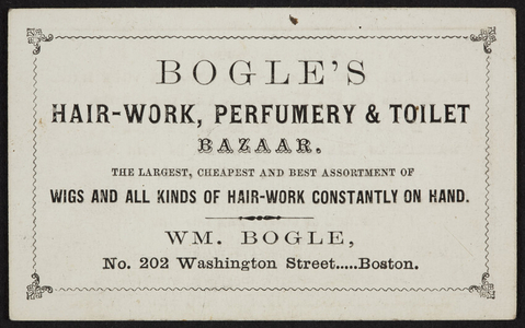 Trade card for Bogle's Hair-Work, Perfumery & Toilet Bazaar, Wm. Bogle, No. 202 Washington Street, Boston, Mass., undated