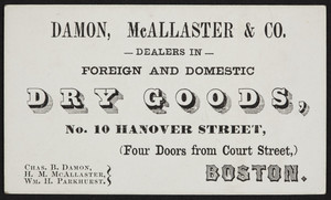 Trade card for Damon, McAllaster & Co., foreign and domestic dry goods, No. 10 Hanover Street, Boston, Mass., undated