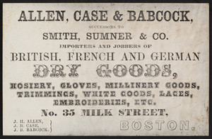 Trade card for Allen, Case & Babcock, British, French and German dry goods, No. 35 Milk Street, Boston, Mass., undated