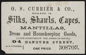 Trade card for O.S. Currier & Co., dealers in silks, shawls, capes, 94 Hanover Street, Boston, Mass., undated