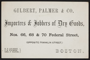 Trade card for Gilbert, Palmer & Co, importers & jobbers of dry goods, Nos. 66. 68 & 70 Federal Street, Boston, Mass, undated