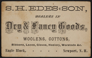 Trade card for S.H. Edes & Son, dealers in dry & fancy goods, Eagle Block, Newport, New Hampshire, undated