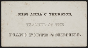 Trade card for Miss Anna C. Thurston, teacher of the piano forte & singing, location unknown, undated