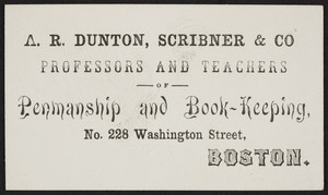 Trade card for A.R. Dunton, Scribner & Co., professors and teachers of penmanship and book-keeping, No. 228 Washington Street, Boston, Mass., undated