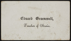 Trade card for Eduard Groenevelt, teacher of music, location unknown, ca. 1845
