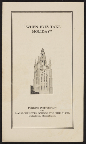 When eyes take holiday, Perkins Institution and Massachusetts School for the Blind, Watertown, Mass., undated