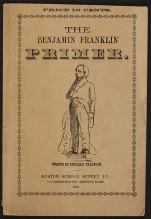Benjamin Franklin primer, Boston School Supply Co., 15 Bromfield Street, Boston, Mass., 1880, c1878