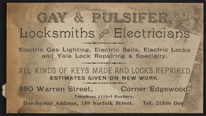 Trade card for Gay & Pulsifer, locksmiths and electricians, 350 Warren Street, corner Edgewood, Roxbury, Mass. and 159 Norfolk Street, Dorchester, Mass., undated