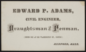 Trade card for Edward P. Adams, civil engineer, draughtsman and penman, Medford, Mass., undated