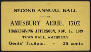 Ticket for the second annual ball, Amesbury Aerie 1702, Town Hall, Amesbury, Mass., November 25, 1909