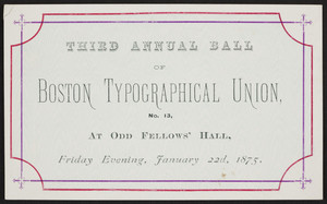 Advertising card for the third annual ball, Boston Typographical Union No. 13, Odd Fellows' Hall, location unknown, January 22, 1875