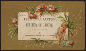 Trade card for Henry O. Upton, teacher of dancing, Salem, Mass., undated