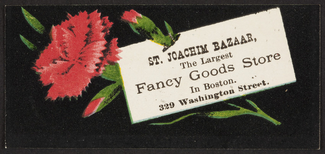 Trade card for the St. Joachim Bazaar, the largest fancy goods store in Boston, 329 Washington Street, Boston, Mass., undated