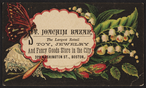 Trade card for the St. Joachim Bazaar, the largest retail toy, jewelry, & fancy goods store in the city, 329 Washington Street, Boston, Mass., ca. 1875