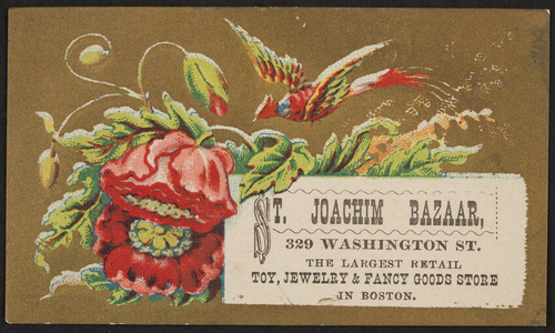 Trade card for the St. Joachim Bazaar, the largest retail toy, jewelry, & fancy goods store in Boston, 329 Washington Street, Boston, Mass., undated