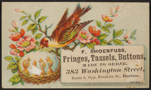 Trade card for F. Shoenfuss, fringes, tassels, buttons, made to order, 383 Washington Street, Room 6, opposite Franklin Street, Boston, Mass., undated