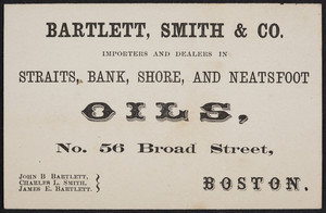 Trade card for Bartlett, Smith & Co., importers and dealers in straits, bank, shore and neatsfoot oils, No. 56 Broad Street, Boston, Mass., undated