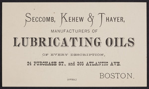 Trade cards for Seccomb, Kehew & Thayer, manufacturers of lubricating oils, 24 Purchase Street and 365 Atlantic Avenue, Boston, Mass., undated