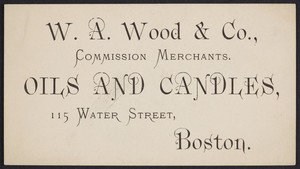 Trade card for W.A. Wood & Co., commission merchants, oils and candles, 115 Water Street, Boston, Mass., undated