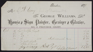 Billhead for George Williams, Dr., house and sign painter, grainer and glazier, No. 3 Province Court, Boston, Mass., dated 1878