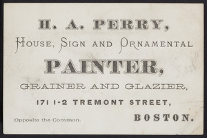 Trade card for H.A. Perry, house, sign and ornamental painter, grainer and glazier, 171 1/2 Tremont Street, Boston, Mass., undated